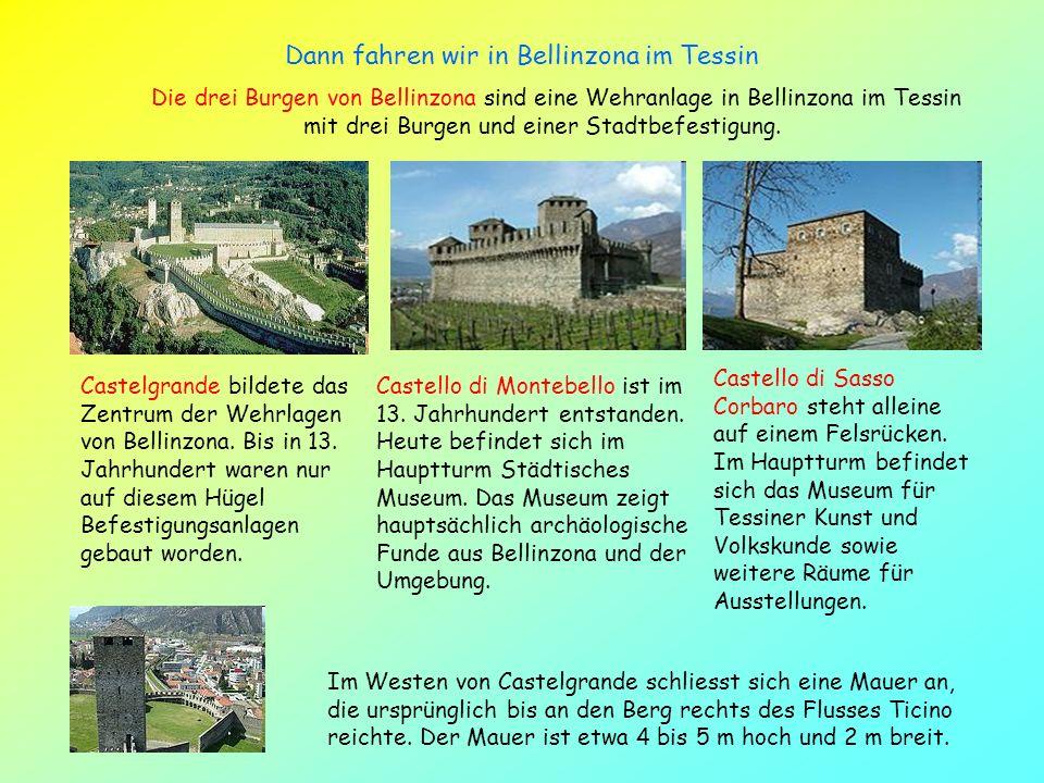 Dann fahren wir in Bellinzona im Tessin Die drei Burgen von Bellinzona sind eine Wehranlage in Bellinzona im Tessin mit drei Burgen und einer Stadtbefestigung.