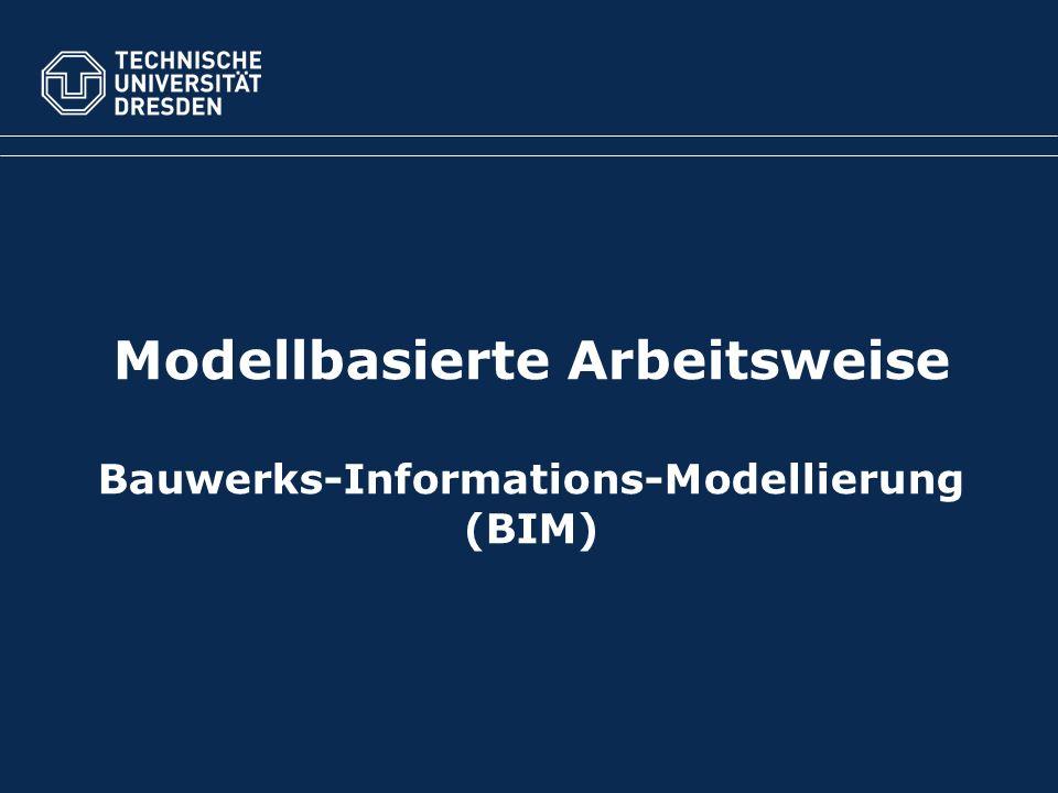 Modellbasierte Arbeitsweise Bauwerks-Informations-Modellierung (BIM)