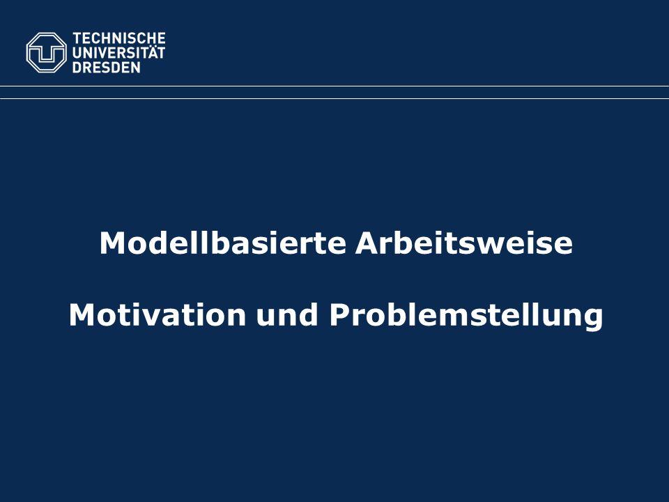 Modellbasierte Arbeitsweise Motivation und Problemstellung