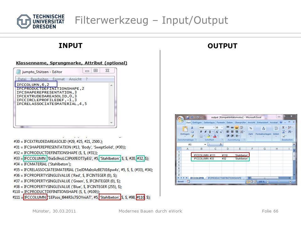 Filterwerkzeug – Input/Output Klassenname, Sprungmarke, Attribut (optional) INPUT OUTPUT Münster, 30.03.2011Modernes Bauen durch eWorkFolie 66