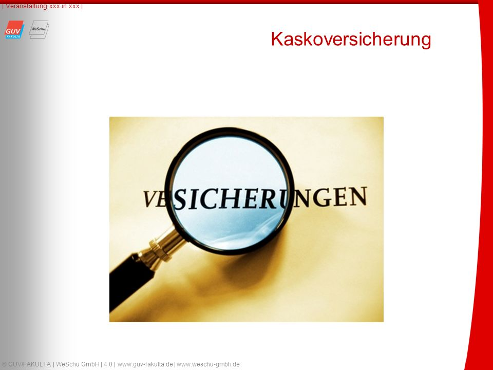 23 © GUV/FAKULTA | WeSchu GmbH | 4.0 | www.guv-fakulta.de | www.weschu-gmbh.de | Veranstaltung xxx in xxx | Kaskoversicherung
