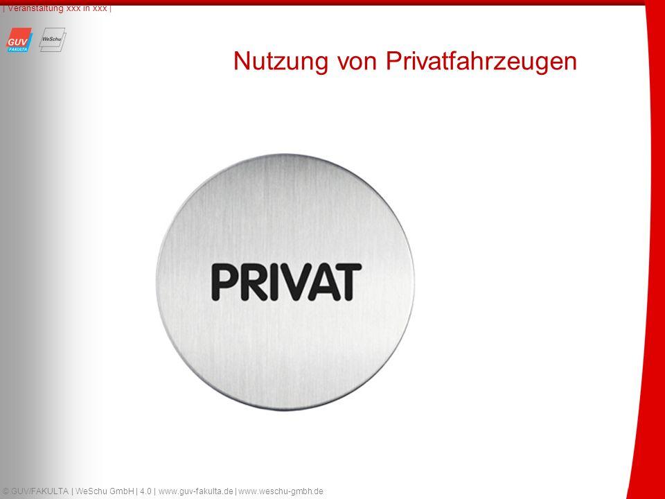 51 © GUV/FAKULTA | WeSchu GmbH | 4.0 | www.guv-fakulta.de | www.weschu-gmbh.de | Veranstaltung xxx in xxx | Nutzung von Privatfahrzeugen