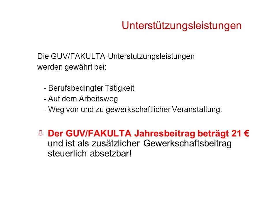 59 Unterstützungsleistungen Die GUV/FAKULTA-Unterstützungsleistungen werden gewährt bei: - Berufsbedingter Tätigkeit - Auf dem Arbeitsweg - Weg von und zu gewerkschaftlicher Veranstaltung.