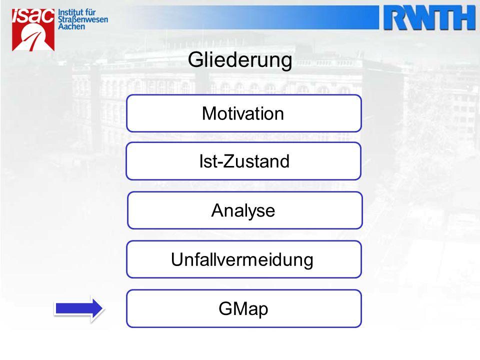 Gliederung Motivation Ist-Zustand Analyse Unfallvermeidung GMap