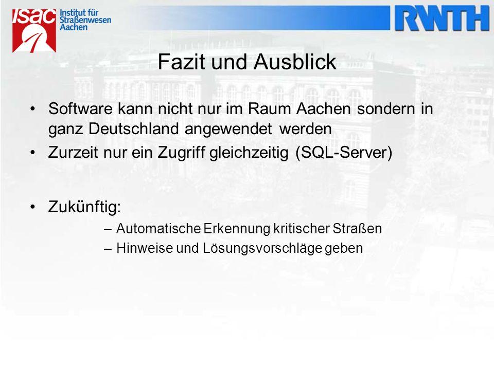 Fazit und Ausblick Software kann nicht nur im Raum Aachen sondern in ganz Deutschland angewendet werden Zurzeit nur ein Zugriff gleichzeitig (SQL-Serv