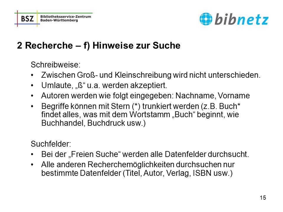 """15 2 Recherche – f) Hinweise zur Suche Schreibweise: Zwischen Groß- und Kleinschreibung wird nicht unterschieden. Umlaute, """"ß"""" u.a. werden akzeptiert."""