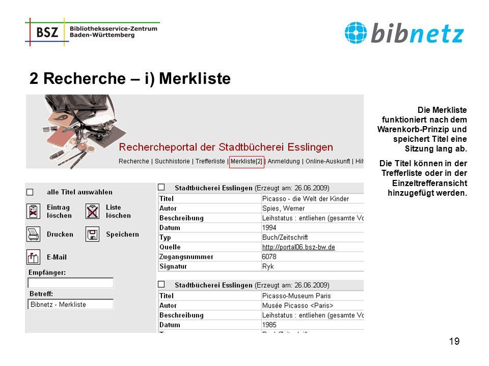 19 2 Recherche – i) Merkliste Die Merkliste funktioniert nach dem Warenkorb-Prinzip und speichert Titel eine Sitzung lang ab. Die Titel können in der