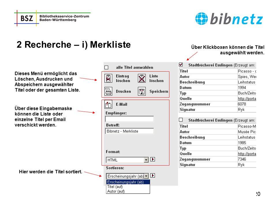 20 2 Recherche – i) Merkliste Über diese Eingabemaske können die Liste oder einzelne Titel per Email verschickt werden. Über Klickboxen können die Tit