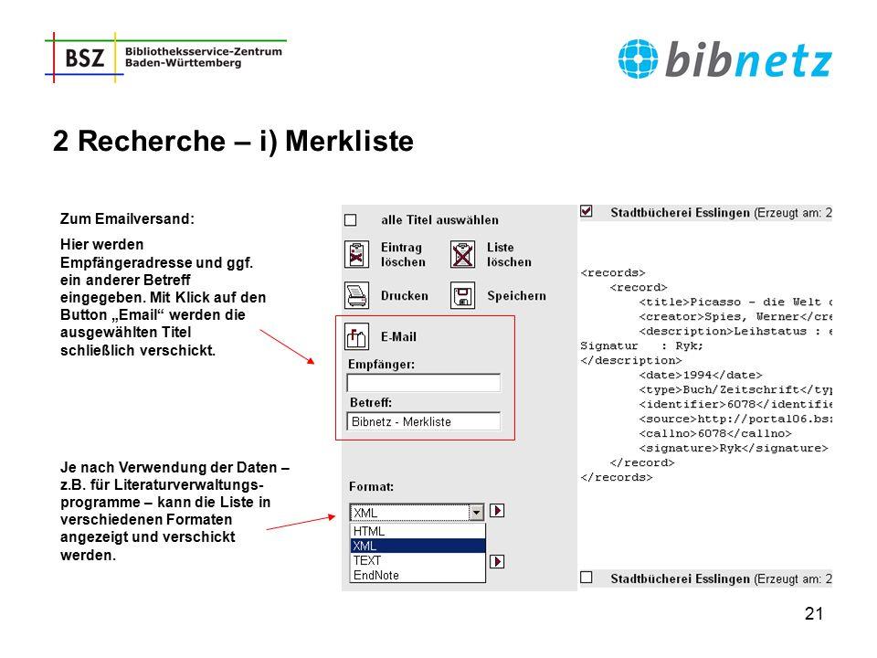21 2 Recherche – i) Merkliste Je nach Verwendung der Daten – z.B. für Literaturverwaltungs- programme – kann die Liste in verschiedenen Formaten angez
