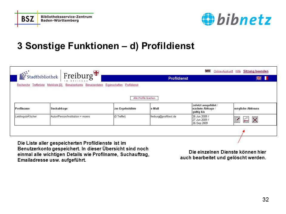 32 3 Sonstige Funktionen – d) Profildienst Die Liste aller gespeicherten Profildienste ist im Benutzerkonto gespeichert. In dieser Übersicht sind noch