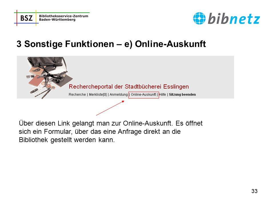 33 3 Sonstige Funktionen – e) Online-Auskunft Über diesen Link gelangt man zur Online-Auskunft. Es öffnet sich ein Formular, über das eine Anfrage dir