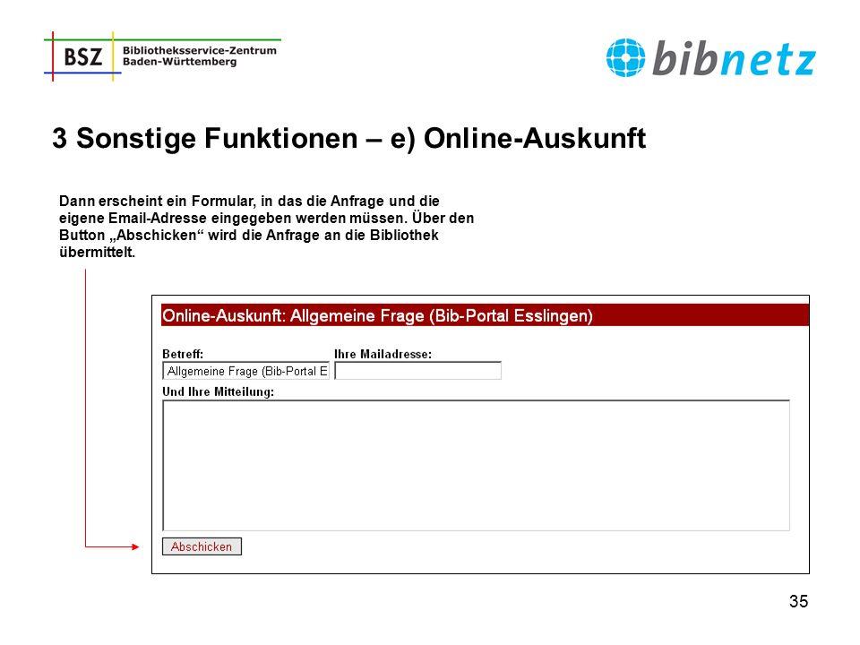 35 3 Sonstige Funktionen – e) Online-Auskunft Dann erscheint ein Formular, in das die Anfrage und die eigene Email-Adresse eingegeben werden müssen. Ü