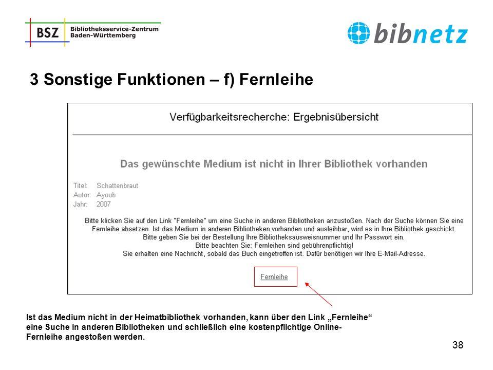 """38 3 Sonstige Funktionen – f) Fernleihe Ist das Medium nicht in der Heimatbibliothek vorhanden, kann über den Link """"Fernleihe"""" eine Suche in anderen B"""
