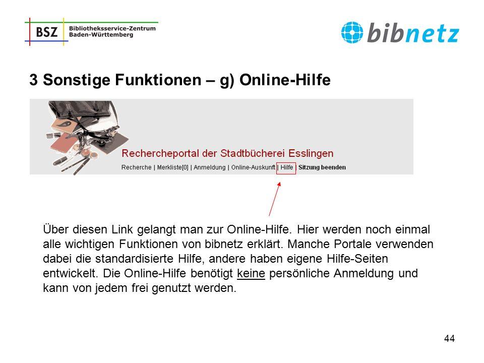 44 3 Sonstige Funktionen – g) Online-Hilfe Über diesen Link gelangt man zur Online-Hilfe. Hier werden noch einmal alle wichtigen Funktionen von bibnet