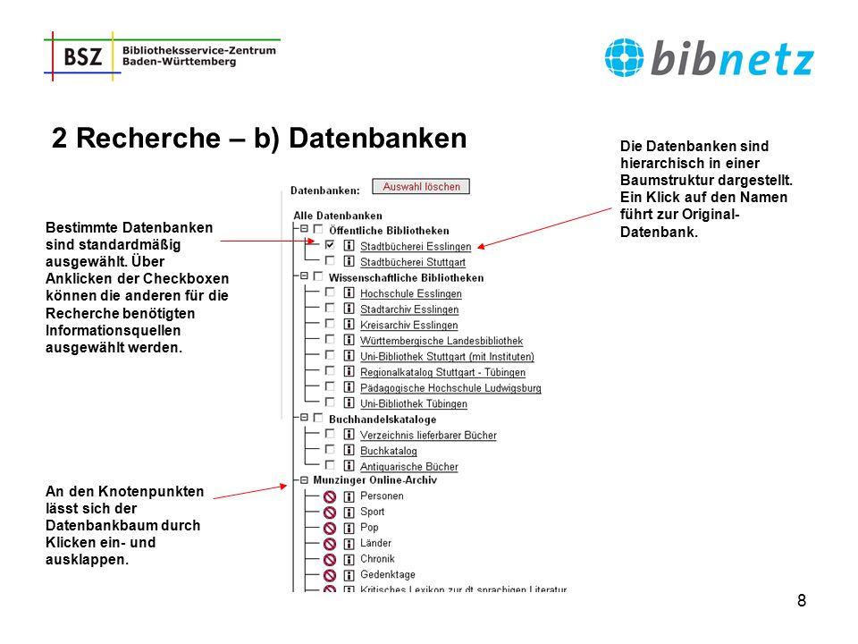 8 Die Datenbanken sind hierarchisch in einer Baumstruktur dargestellt. Ein Klick auf den Namen führt zur Original- Datenbank. Bestimmte Datenbanken si