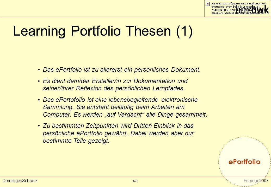 Dorninger/Schrack‹#›Februar 2007 Learning Portfolio Thesen (1) ePortfolio Das ePortfolio ist zu allererst ein persönliches Dokument. Es dient dem/der