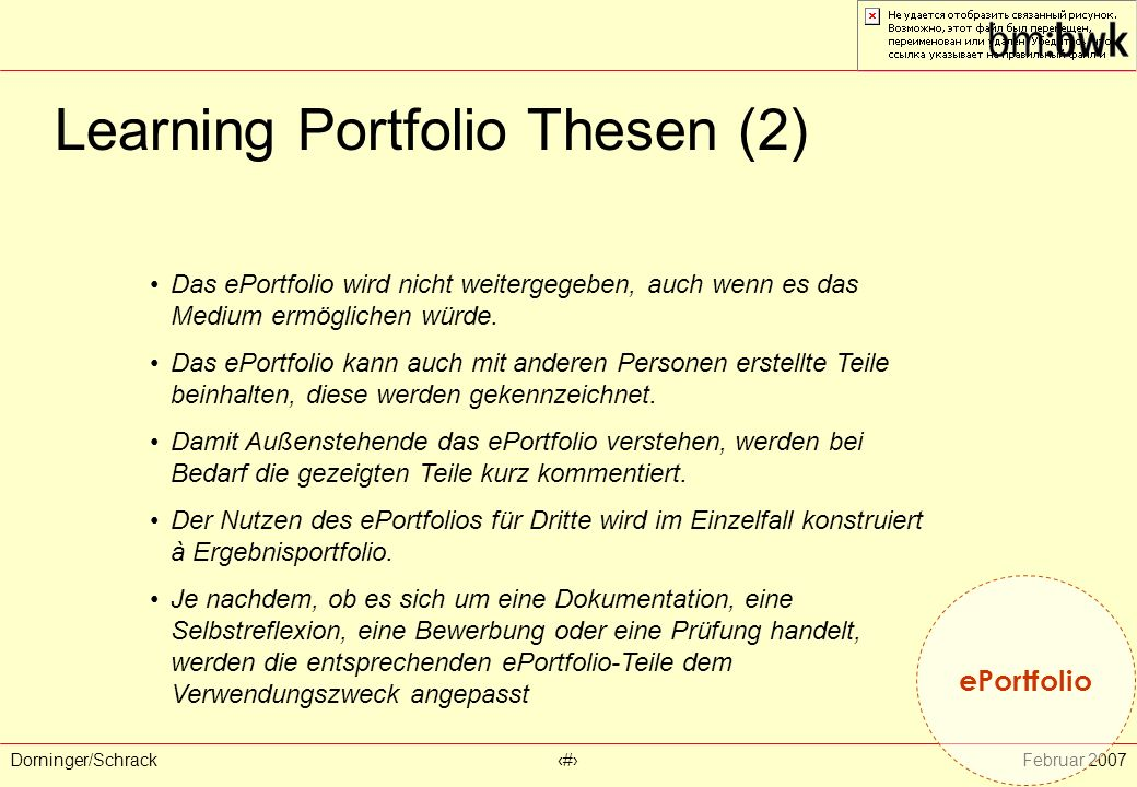 Dorninger/Schrack‹#›Februar 2007 Learning Portfolio Thesen (2) ePortfolio Das ePortfolio wird nicht weitergegeben, auch wenn es das Medium ermöglichen würde.