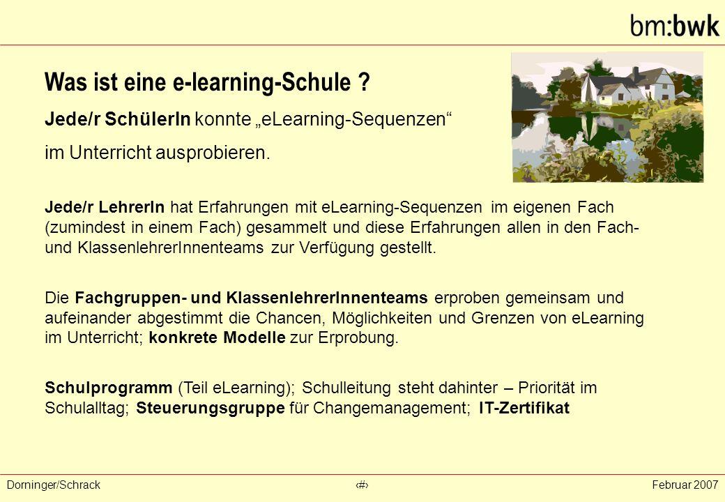 """Dorninger/Schrack‹#›Februar 2007 Was ist eine e-learning-Schule ? Jede/r SchülerIn konnte """"eLearning-Sequenzen"""" im Unterricht ausprobieren. Jede/r Leh"""