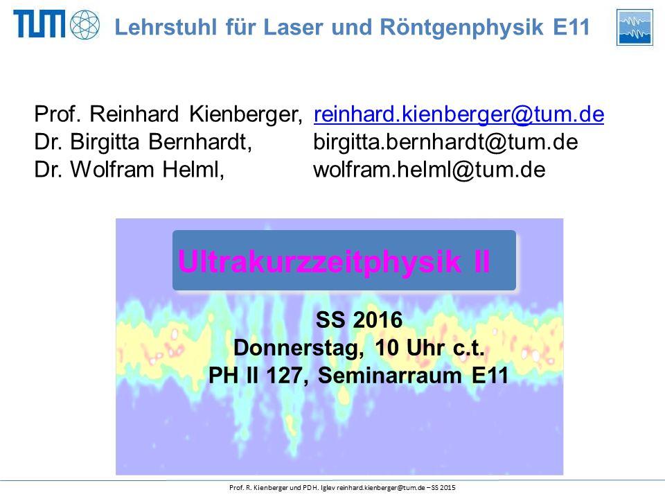 SS 2016 Donnerstag, 10 Uhr c.t. PH II 127, Seminarraum E11 Ultrakurzzeitphysik II Prof.