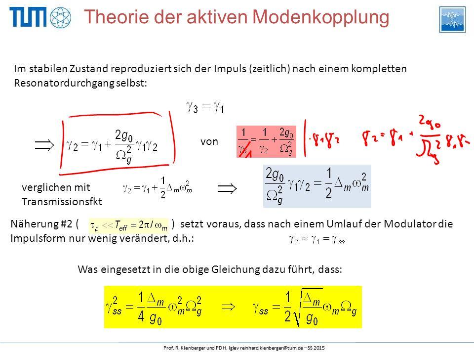 Im stabilen Zustand reproduziert sich der Impuls (zeitlich) nach einem kompletten Resonatordurchgang selbst: von verglichen mit Transmissionsfkt Näherung #2 ( ) setzt voraus, dass nach einem Umlauf der Modulator die Impulsform nur wenig verändert, d.h.: Was eingesetzt in die obige Gleichung dazu führt, dass: Theorie der aktiven Modenkopplung