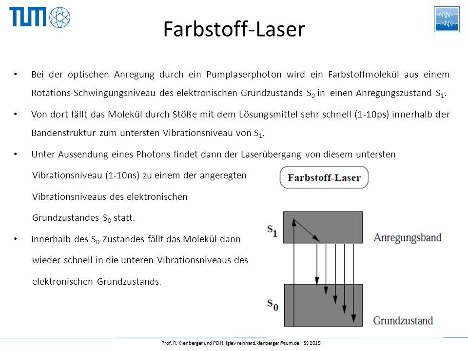 Farbstoff-Laser Bei der optischen Anregung durch ein Pumplaserphoton wird ein Farbstoffmolekül aus einem Rotations-Schwingungsniveau des elektronischen Grundzustands S 0 in einen Anregungszustand S 1.