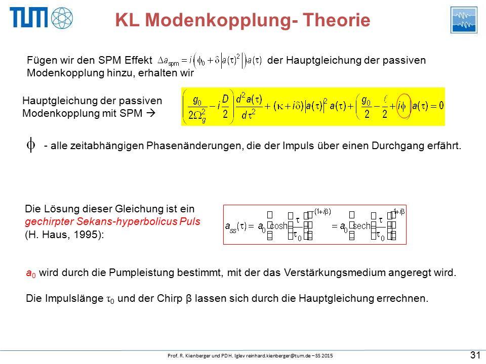 Fügen wir den SPM Effekt der Hauptgleichung der passiven Modenkopplung hinzu, erhalten wir Hauptgleichung der passiven Modenkopplung mit SPM  KL Modenkopplung- Theorie Die Lösung dieser Gleichung ist ein gechirpter Sekans-hyperbolicus Puls (H.