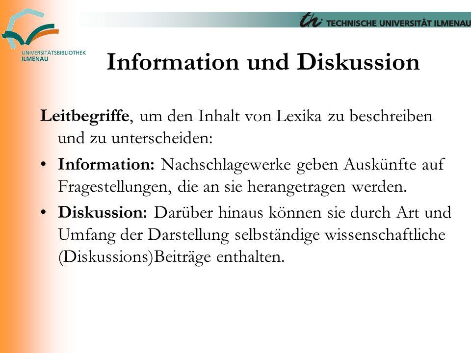 Information und Diskussion Leitbegriffe, um den Inhalt von Lexika zu beschreiben und zu unterscheiden: Information: Nachschlagewerke geben Auskünfte a