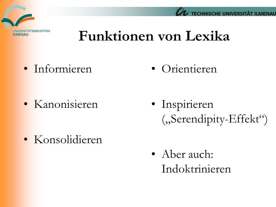"""Funktionen von Lexika Informieren Kanonisieren Konsolidieren Orientieren Inspirieren (""""Serendipity-Effekt"""") Aber auch: Indoktrinieren"""