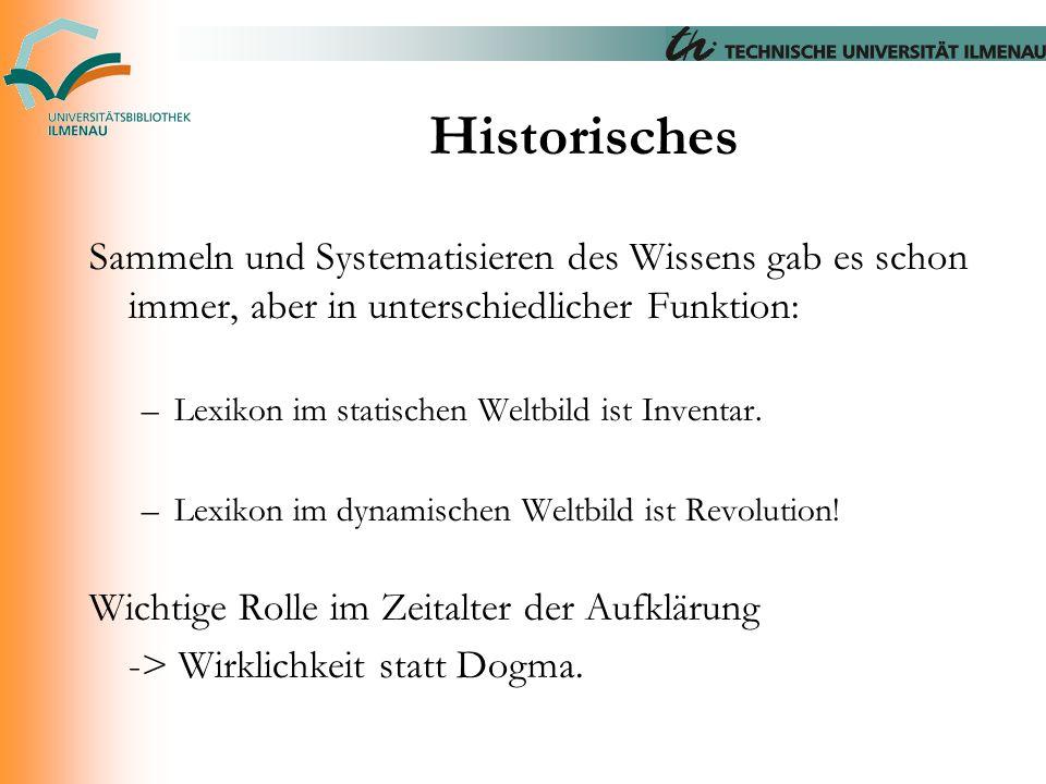Historisches Sammeln und Systematisieren des Wissens gab es schon immer, aber in unterschiedlicher Funktion: –Lexikon im statischen Weltbild ist Inven