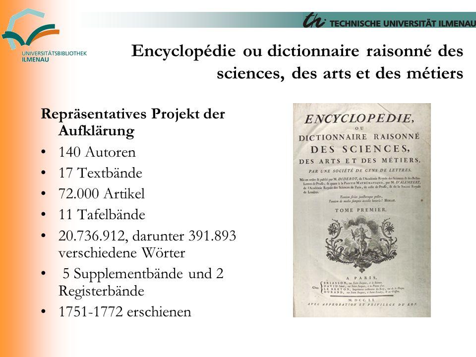 Encyclopédie ou dictionnaire raisonné des sciences, des arts et des métiers Repräsentatives Projekt der Aufklärung 140 Autoren 17 Textbände 72.000 Art