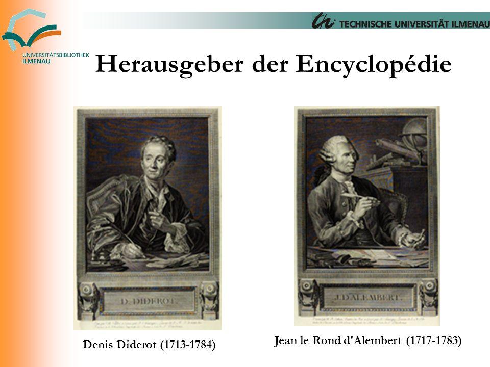 Herausgeber der Encyclopédie Denis Diderot (1713-1784) Jean le Rond d'Alembert (1717-1783)