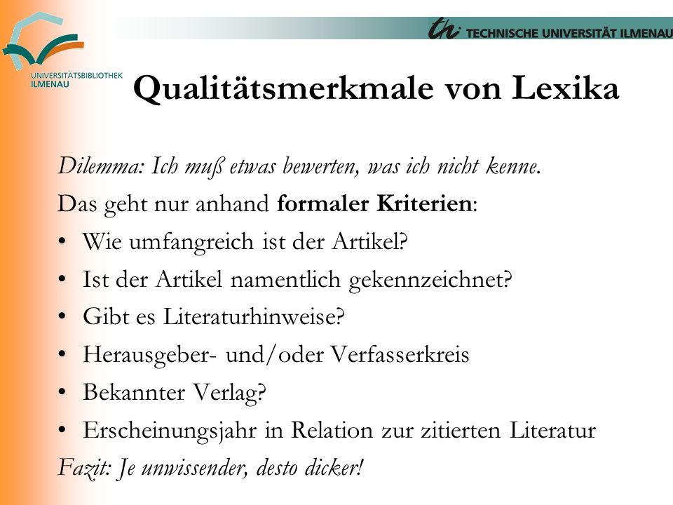 Qualitätsmerkmale von Lexika Dilemma: Ich muß etwas bewerten, was ich nicht kenne. Das geht nur anhand formaler Kriterien: Wie umfangreich ist der Art