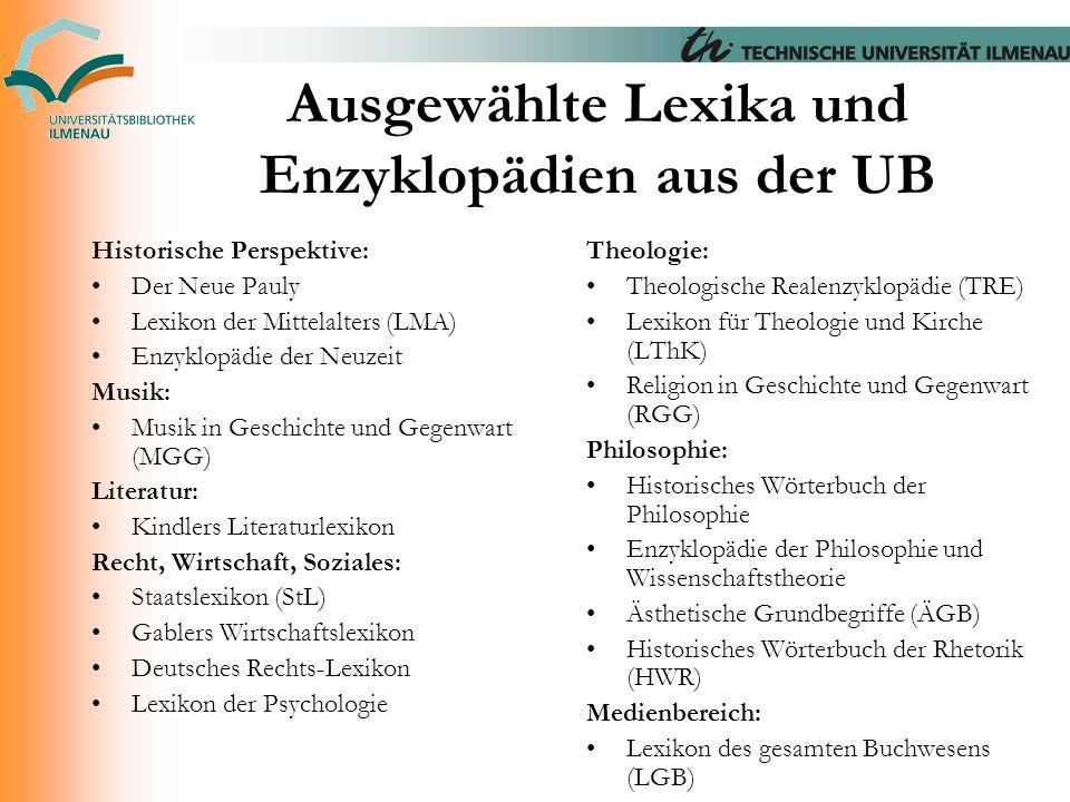 Ausgewählte Lexika und Enzyklopädien aus der UB Historische Perspektive: Der Neue Pauly Lexikon der Mittelalters (LMA) Enzyklopädie der Neuzeit Musik: