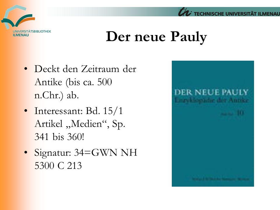 """Der neue Pauly Deckt den Zeitraum der Antike (bis ca. 500 n.Chr.) ab. Interessant: Bd. 15/1 Artikel """"Medien"""", Sp. 341 bis 360! Signatur: 34=GWN NH 530"""
