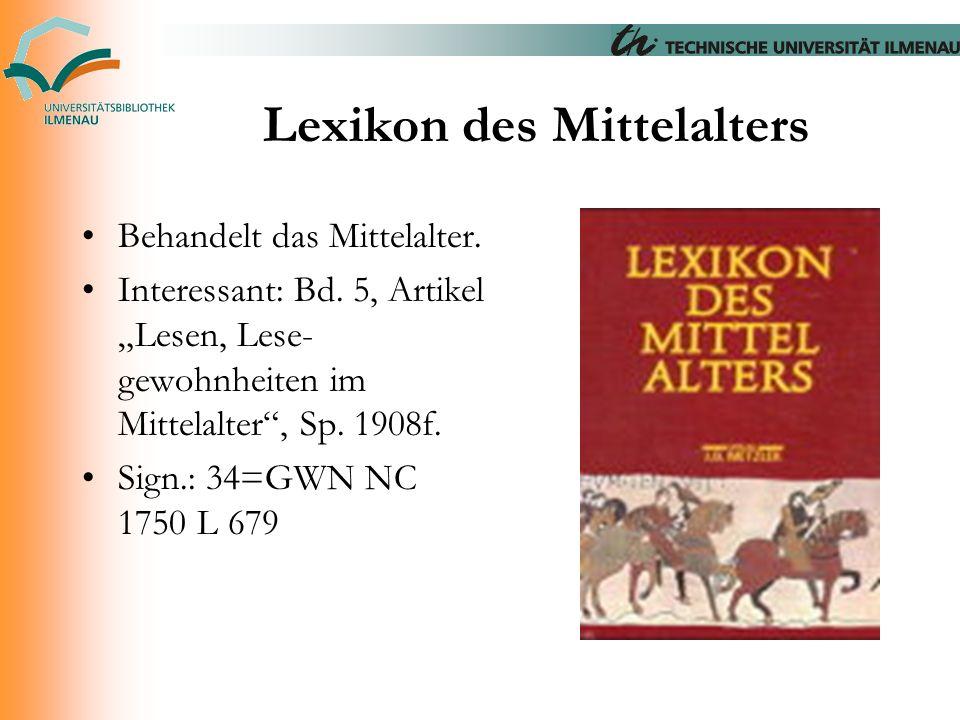 """Lexikon des Mittelalters Behandelt das Mittelalter. Interessant: Bd. 5, Artikel """"Lesen, Lese- gewohnheiten im Mittelalter"""", Sp. 1908f. Sign.: 34=GWN N"""