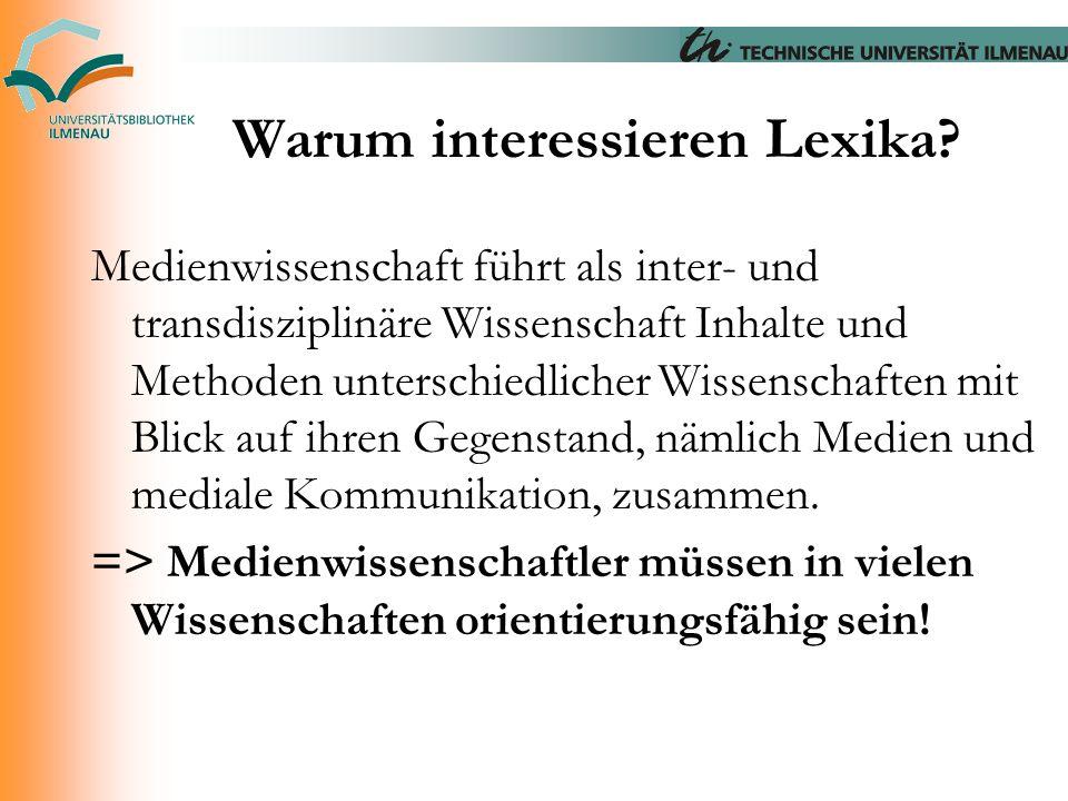 Warum interessieren Lexika? Medienwissenschaft führt als inter- und transdisziplinäre Wissenschaft Inhalte und Methoden unterschiedlicher Wissenschaft