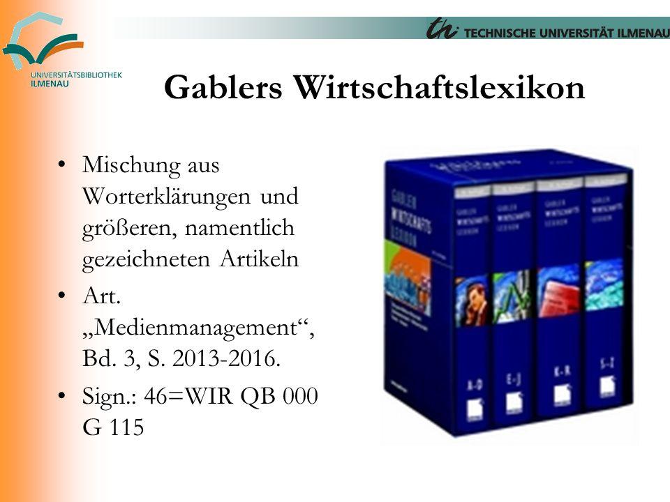 """Gablers Wirtschaftslexikon Mischung aus Worterklärungen und größeren, namentlich gezeichneten Artikeln Art. """"Medienmanagement"""", Bd. 3, S. 2013-2016. S"""