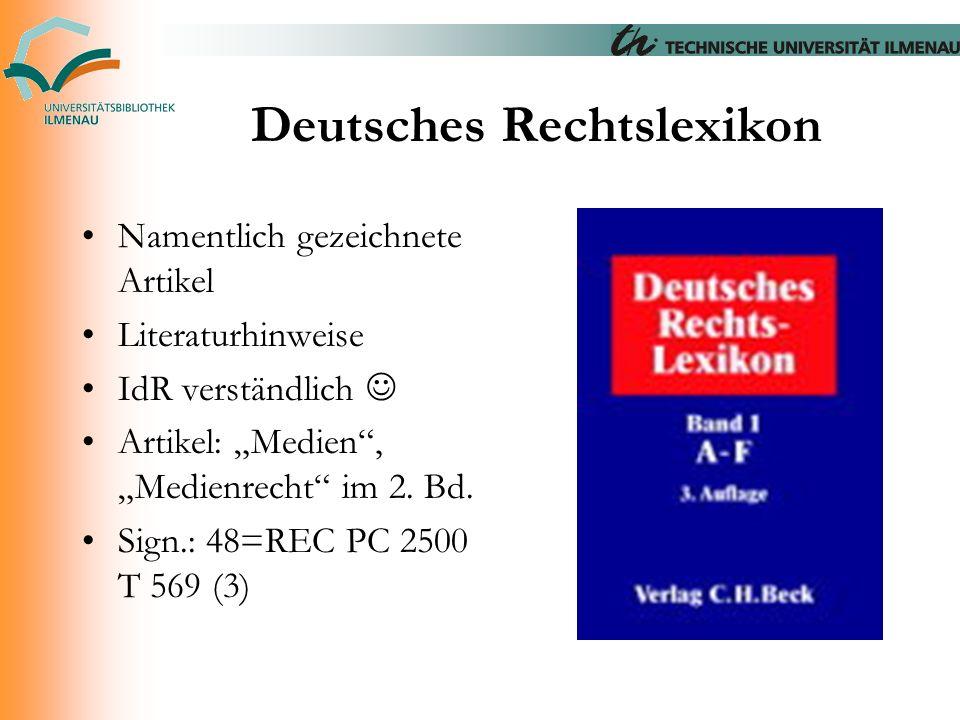 """Deutsches Rechtslexikon Namentlich gezeichnete Artikel Literaturhinweise IdR verständlich Artikel: """"Medien"""", """"Medienrecht"""" im 2. Bd. Sign.: 48=REC PC"""