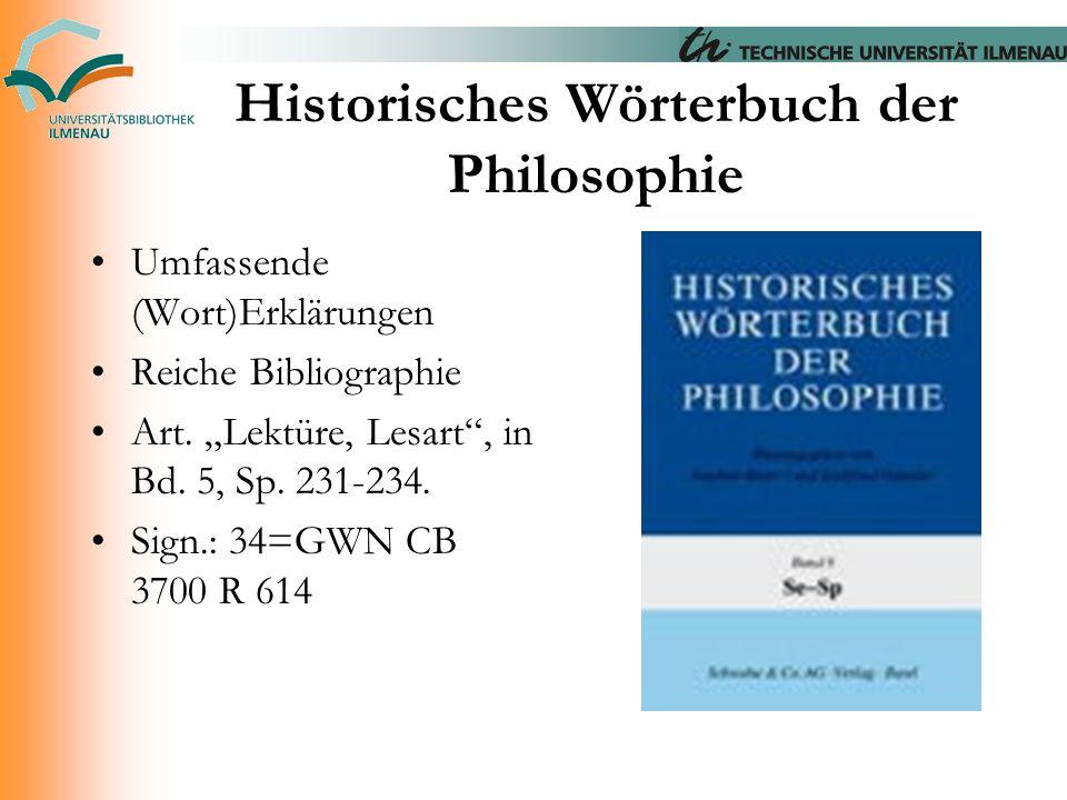 """Historisches Wörterbuch der Philosophie Umfassende (Wort)Erklärungen Reiche Bibliographie Art. """"Lektüre, Lesart"""", in Bd. 5, Sp. 231-234. Sign.: 34=GWN"""