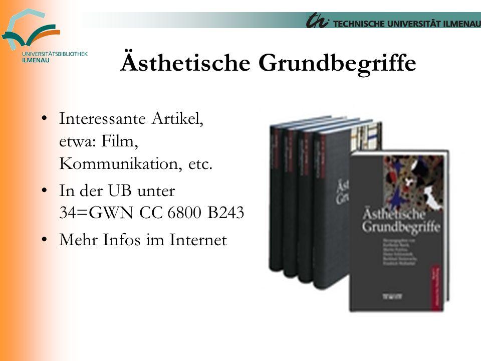 Ästhetische Grundbegriffe Interessante Artikel, etwa: Film, Kommunikation, etc. In der UB unter 34=GWN CC 6800 B243 Mehr Infos im Internet