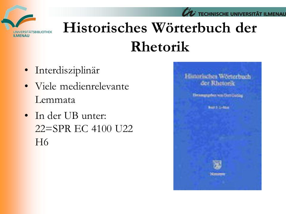 Historisches Wörterbuch der Rhetorik Interdisziplinär Viele medienrelevante Lemmata In der UB unter: 22=SPR EC 4100 U22 H6