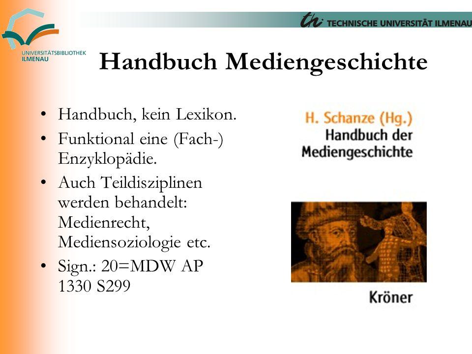 Handbuch Mediengeschichte Handbuch, kein Lexikon. Funktional eine (Fach-) Enzyklopädie. Auch Teildisziplinen werden behandelt: Medienrecht, Mediensozi
