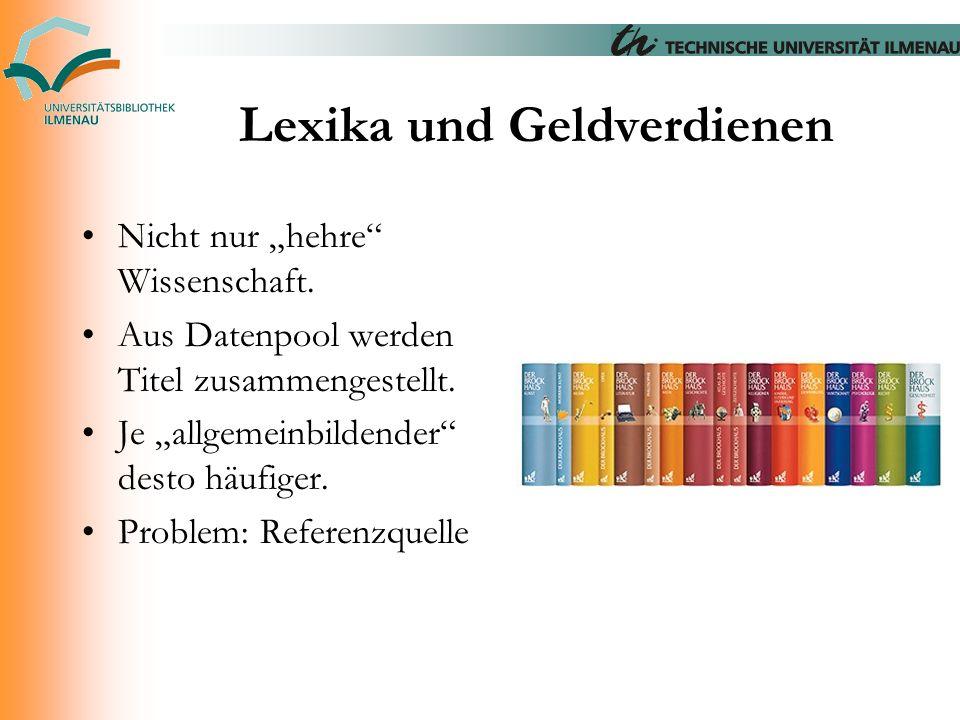 """Lexika und Geldverdienen Nicht nur """"hehre"""" Wissenschaft. Aus Datenpool werden Titel zusammengestellt. Je """"allgemeinbildender"""" desto häufiger. Problem:"""