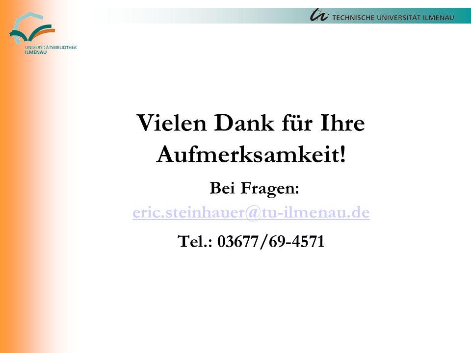 Vielen Dank für Ihre Aufmerksamkeit! Bei Fragen: eric.steinhauer@tu-ilmenau.de Tel.: 03677/69-4571 eric.steinhauer@tu-ilmenau.de