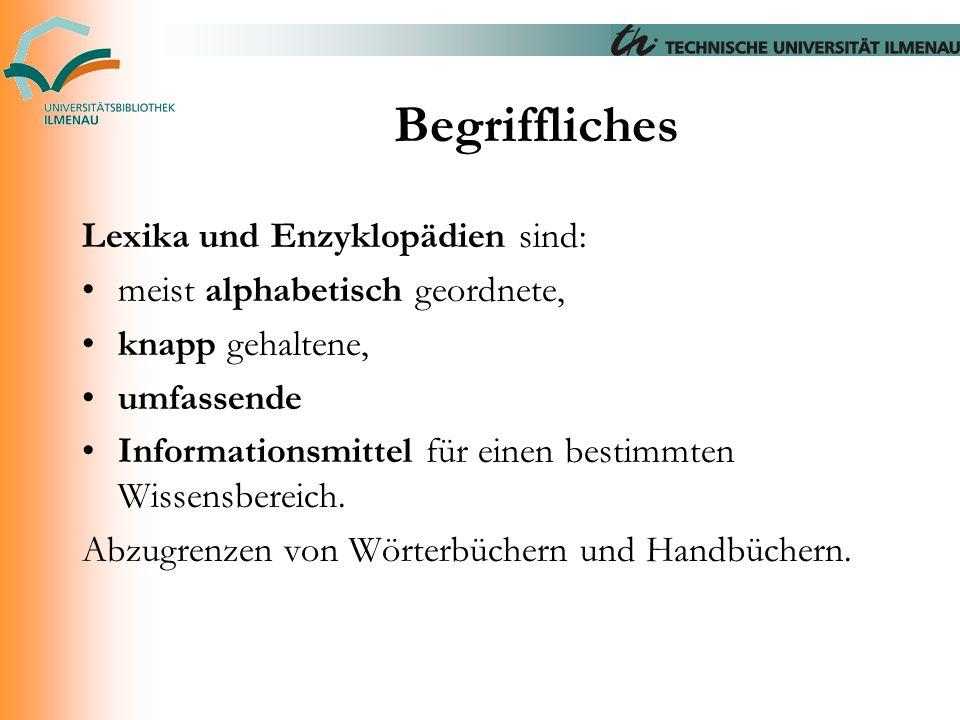 Begriffliches Lexika und Enzyklopädien sind: meist alphabetisch geordnete, knapp gehaltene, umfassende Informationsmittel für einen bestimmten Wissens