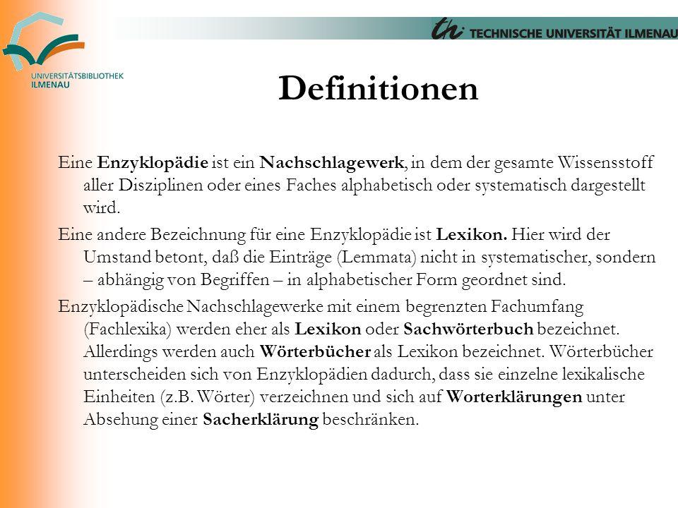 Definitionen Eine Enzyklopädie ist ein Nachschlagewerk, in dem der gesamte Wissensstoff aller Disziplinen oder eines Faches alphabetisch oder systemat