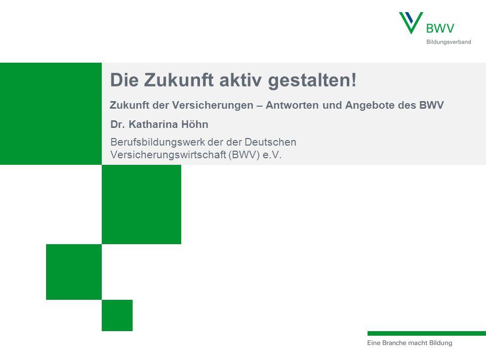 Zukunft der Versicherungen – Antworten und Angebote des BWV Die Zukunft aktiv gestalten.