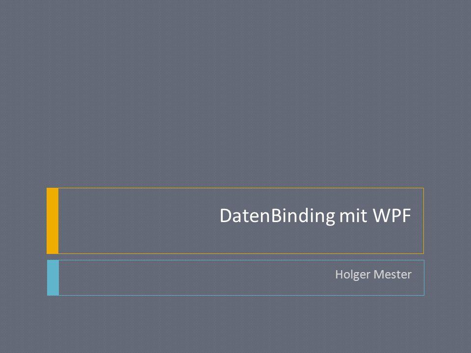 DatenBinding mit WPF Holger Mester