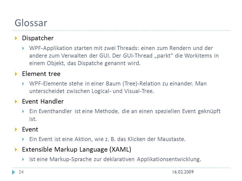 Glossar  Dispatcher  WPF-Applikation starten mit zwei Threads: einen zum Rendern und der andere zum Verwalten der GUI.