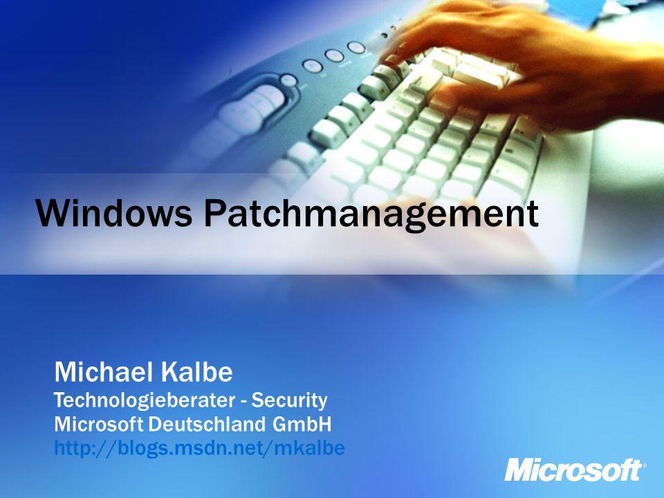 Windows Patchmanagement Michael Kalbe Technologieberater - Security Microsoft Deutschland GmbH http://blogs.msdn.net/mkalbe